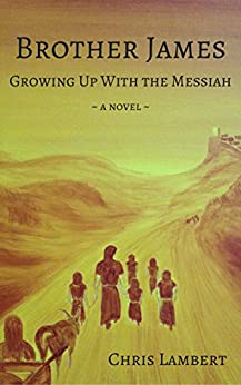 Brother James: Growing Up With the Messiah by [Lambert, Chris]