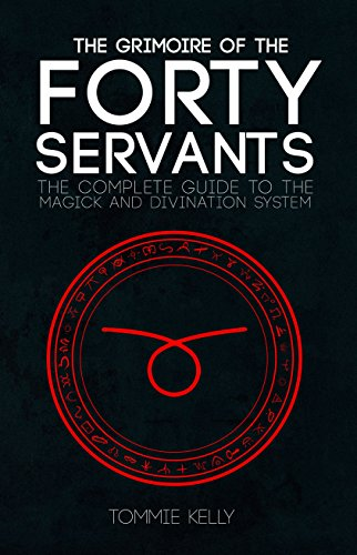 The Grimoire of The Forty Servants: The Complete Guide to the Magick and Divination System (English Edition)