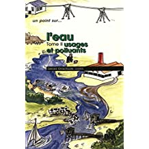 L'eau : Tome 2: Usages et polluants (Un point sur...) (French Edition)