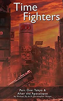 Time Fighters: The BLACK CRADLE Prologue: Tokyo & After the Apocalypse by [Ely, Michael, Shioya, M. Christopher]