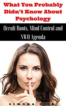 What You Probably Didn't Know About Psychology: Occult Roots, Mind Control and NWO Agenda by [Rich, Simona]