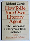 How to Be Your Own Literary Agent, Richard Curtis, 0395361427