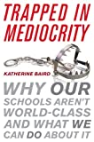 img - for Trapped in Mediocrity: Why Our Schools Aren't World-Class and What We Can Do About It book / textbook / text book