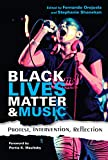 "Fernando Orejuela and Stephanie Shonekan, ""Black Lives Matter and Music: Protest, Intervention, Reflection"" (Indiana UP, 2018)"