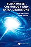 Black Holes, Cosmology and Extra Dimensions, Kirill A. Bronnikov and Sergei G. Rubin, 9814374202