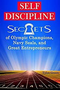 Self-discipline: Secrets Of Olympic Champions, Navy Seals, And Great Entrepreneurs by Tyler Green ebook deal