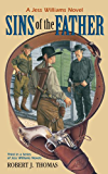 SINS OF THE FATHER: Third in a Series of Jess Williams Westerns (A Jess Williams Western Book 3)
