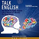 Talk English: The Secret to Speak English Like a Native in 6 Months for Busy People Audiobook by Ken Xiao Narrated by Scott P. Delaney