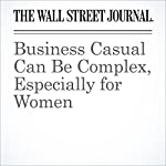 Business Casual Can Be Complex, Especially for Women | Christina Binkley