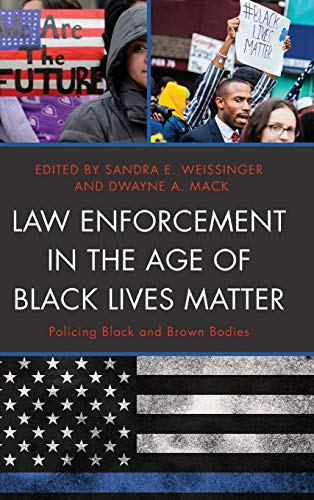Law Enforcement in the Age of Black Lives Matter: Policing Black and Brown Bodies (Critical Perspectives on Race, Crime, and Justice) (Immigration And Crime In The United States)