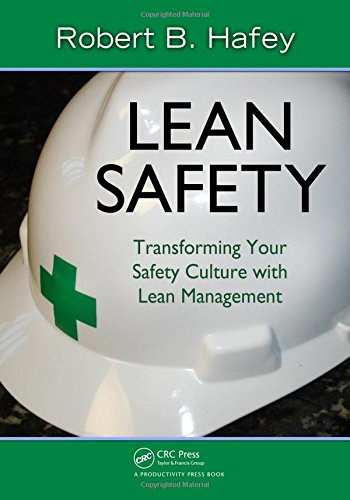 Lean Safety: Transforming your Safety Culture with Lean Management, by Robert Hafey