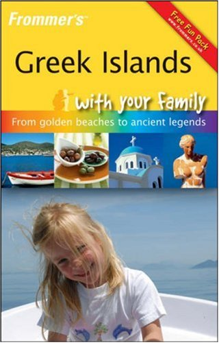 Frommer's Greek Islands With Your Family: From Golden Beaches to Ancient Legends (Frommers With Your Family Series)