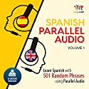 Spanish Parallel Audio - Learn Spanish with 501 Random Phrases using Parallel Audio - Volume 1 Audiobook by Lingo Jump Narrated by Lingo Jump