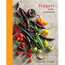 Peppers of the Americas: The Remarkable Capsicums That Forever Changed Flavor
