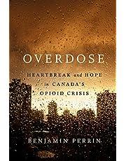 Overdose: Heartbreak and Hope in Canada's Opioid Crisis