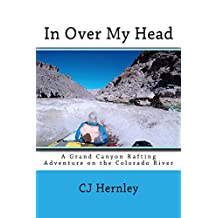 In Over My Head: A Grand Canyon Rafting Trip on the Colorado River (CJ's Outdoor Adventure Series Book 9)