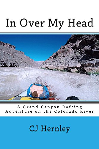 - In Over My Head: A Grand Canyon Rafting Trip on the Colorado River (CJ's Outdoor Adventure Series Book 9)