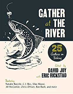 Book Cover: Gather at the River: Twenty-Five Authors on Fishing