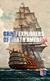 The Great Explorers of North America: Complete Biographies, Historical Documents, Journals & Letters: Eric the Red, Christopher Columbus, John Cabot, Amerigo ... Cartier, Henry Hudson & Samuel de Champlain