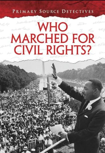 Who Marched for Civil Rights? (Primary Source Detectives) PDF