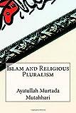 Islam and Religious Pluralism, Ayatullah Murtada Mutahhari, 1502536943