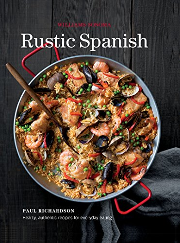 Rustic Spanish: Simple, Authentic Recipes for Everday Cooking by Paul Richardson