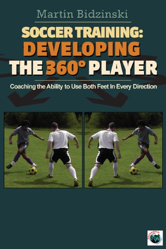 Soccer Training Developing the 360 Degree Player: Coaching the Ability to Use Both Feet in Every Direction