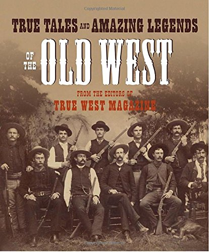 Wild West Magazine (True Tales and Amazing Legends of the Old West: From True West Magazine)