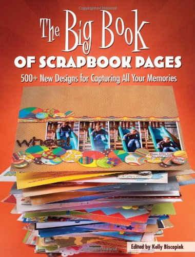 The Big Book of Scrapbook Pages: 500+ New Designs for Capturing All Your Memories -