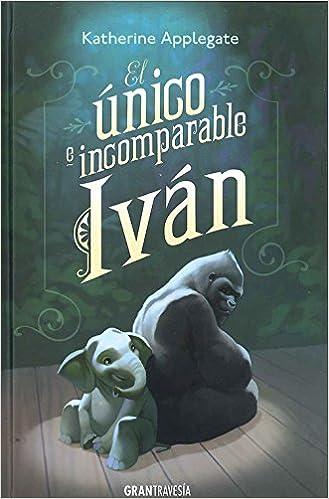 El único e incomparable Iván (Ficción Juvenil): Amazon.es: Katherine Applegate, Patricia Castelao, Mercedes Guhl: Libros