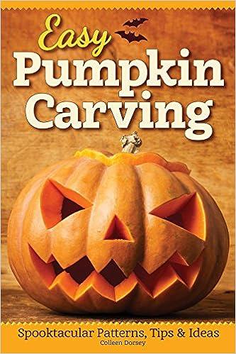 Easy pumpkin carving spooktacular patterns tips ideas fox easy pumpkin carving spooktacular patterns tips ideas fox chapel publishing colleen dorsey 9781565239197 amazon books maxwellsz