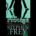 The Protege Audiobook by Stephen Frey Narrated by Holter Graham