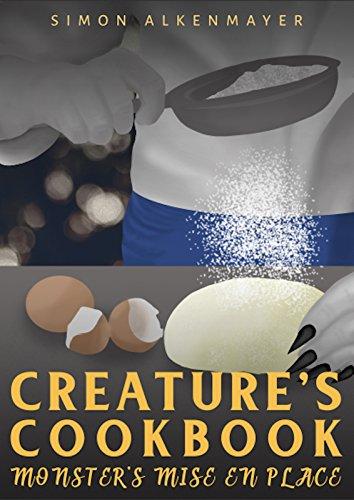 The Creature's Cookbook 2: Monster's Mise en Place by Simon Alkenmayer