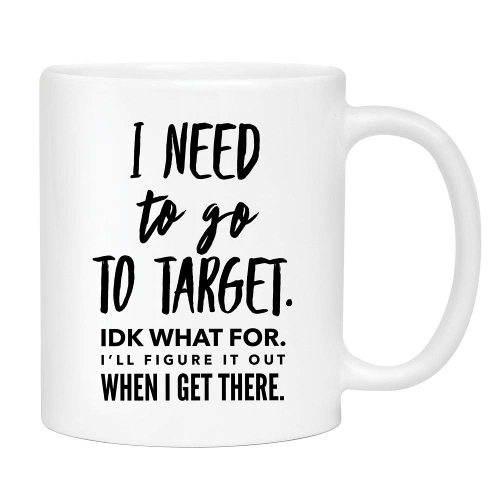 Funny Target Coffee Mug - Cute Sarcastic Funny Cup for Women - Unique Fun Gifts for Mom, Sister, Best Friend, Her under $20 - Handmade Printed in the USA Mugs with Quotes 11oz