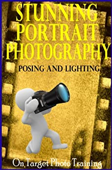 Stunning Portrait Photography - Posing and Lighting! (On Target Photo Training Book 18) by [Eitreim, Dan]