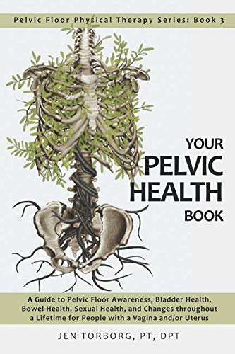 Your Pelvic Health Book: A Guide...
