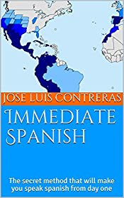 Immediate Spanish: The secret method for those who want to learn spanish from day one!! (Immediate Learning Book 2)