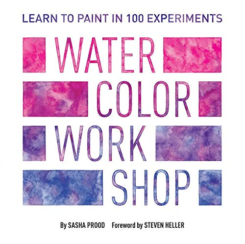 Watercolor Workshop: Learn to Paint in 100 Experiments -