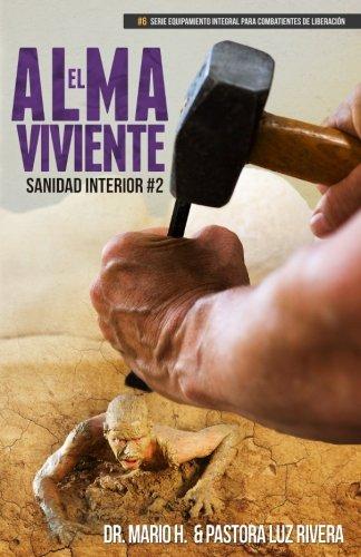 El Alma Viviente: Sanidad Interior 2 (Equipamiento Integral Para Combatientes de Liberacin) (Volume 6) (Spanish Edition)