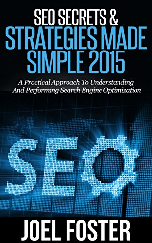 SEO Secrets & Strategies Made Simple 2015: A Practical Approach To Understanding And Performing Search Engine Optimization (SEO (Fox Engine)