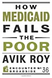 How Medicaid Fails the Poor, Avik Roy, 1594037523