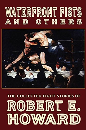 Waterfront Fists and Others: The Collected Fight Stories of Robert E. Howard by Brand: Wildside Press