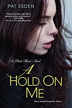A Hold on Me (Dark Heart Book 1) by [Esden, Pat]