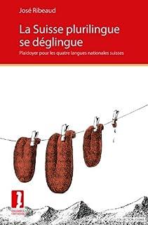 La Suisse plurilingue se déglingue : plaidoyer pour les quatre langues nationales suisses, Ribeaud, José