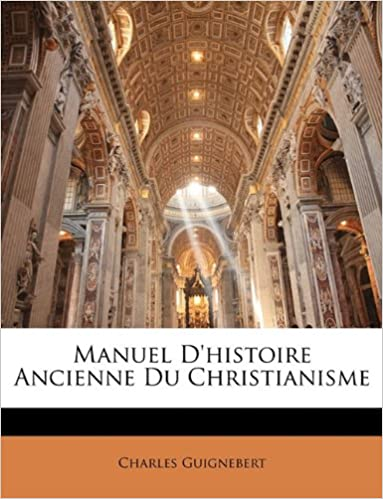 Livres gratuits en ligne Manuel D'Histoire Ancienne Du Christianisme pdf ebook