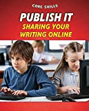 Publish It: Sharing Your Writing Online (Core Skills, Set 2)
