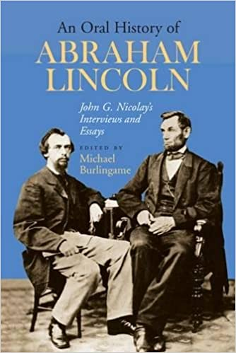 an oral history of abraham lincoln john g nicolay s interviews  an oral history of abraham lincoln john g nicolay s interviews and essays michael burlingame 9780809326846 com books