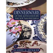 Dinnerware of the 20th Century: The Top 500 Patterns