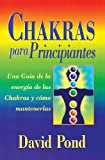 Chakras para principiantes: una guia para balancear la energia de sus chakras (Spanish for Beginners Series) (Spanish Edition)