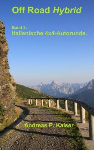 Italienische 4x4-Alpenrunde.: Autoabenteuer – wilde Pisten – alte Forts (Off Road Hybrid, Band 2)